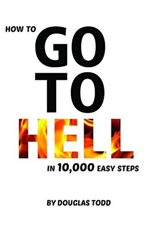 How to go to Hell in 10,000 Easy Steps