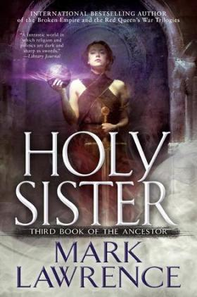 How To Review Book You Havent Read >> Holy Sister Book Of The Ancestor 3 By Mark Lawrence Books And