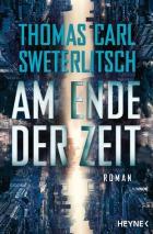 Am Ende der Zeit von Thomas Carl Sweterlitsch